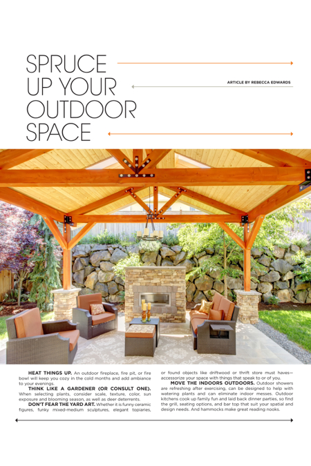 HEAT THINGS UP  An outdoor fireplace, fire pit, or fire bowl will